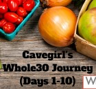 Cavegirl's Whole30 Journey (Meal Plan, Days 1-10)
