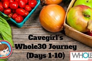 Cavegirl's Whole30 Journey (Meal Plan, Days 1-10)