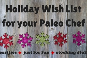 Holiday Wish List for your Paleo Chef (2015)