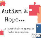 Autism and Hope…a father's holistic approach to his son's autism