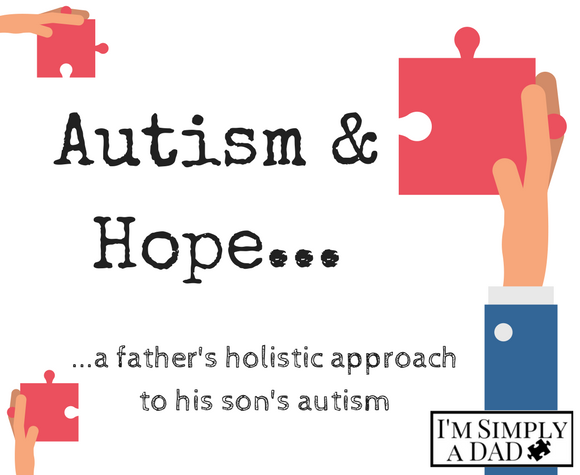 Autism and Hope...a father's holistic approach to his son's autism